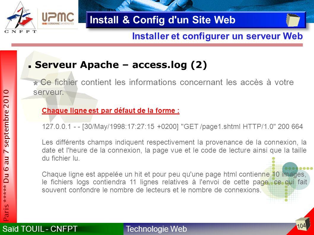 Technologie WebSaïd TOUIL - CNFPT 104 Paris ***** Du 6 au 7 septembre 2010 Installer et configurer un serveur Web Install & Config d un Site Web Serveur Apache – access.log (2) Ce fichier contient les informations concernant les accès à votre serveur.