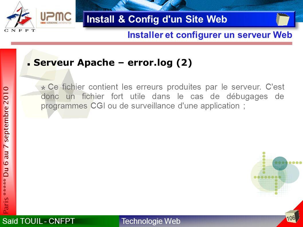 Technologie WebSaïd TOUIL - CNFPT 106 Paris ***** Du 6 au 7 septembre 2010 Installer et configurer un serveur Web Install & Config d un Site Web Serveur Apache – error.log (2) Ce fichier contient les erreurs produites par le serveur.