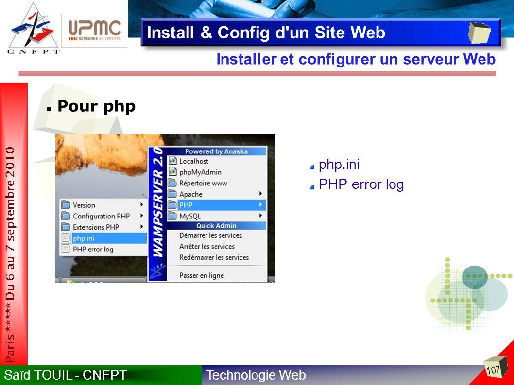 Technologie WebSaïd TOUIL - CNFPT 107 Paris ***** Du 6 au 7 septembre 2010 Installer et configurer un serveur Web Install & Config d un Site Web Pour php php.ini PHP error log