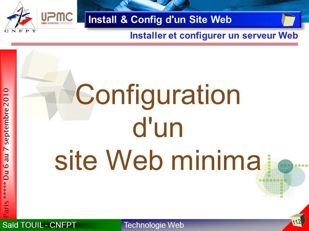 Technologie WebSaïd TOUIL - CNFPT 112 Paris ***** Du 6 au 7 septembre 2010 Installer et configurer un serveur Web Install & Config d un Site Web Configuration d un site Web minima