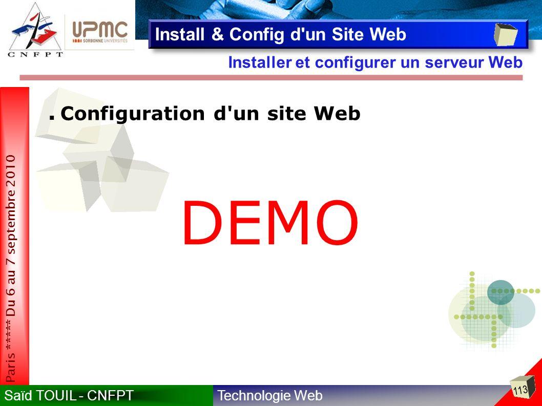 Technologie WebSaïd TOUIL - CNFPT 113 Paris ***** Du 6 au 7 septembre 2010 Installer et configurer un serveur Web Install & Config d un Site Web Configuration d un site Web DEMO