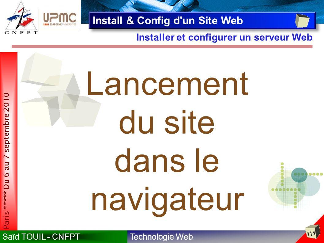 Technologie WebSaïd TOUIL - CNFPT 114 Paris ***** Du 6 au 7 septembre 2010 Installer et configurer un serveur Web Install & Config d un Site Web Lancement du site dans le navigateur