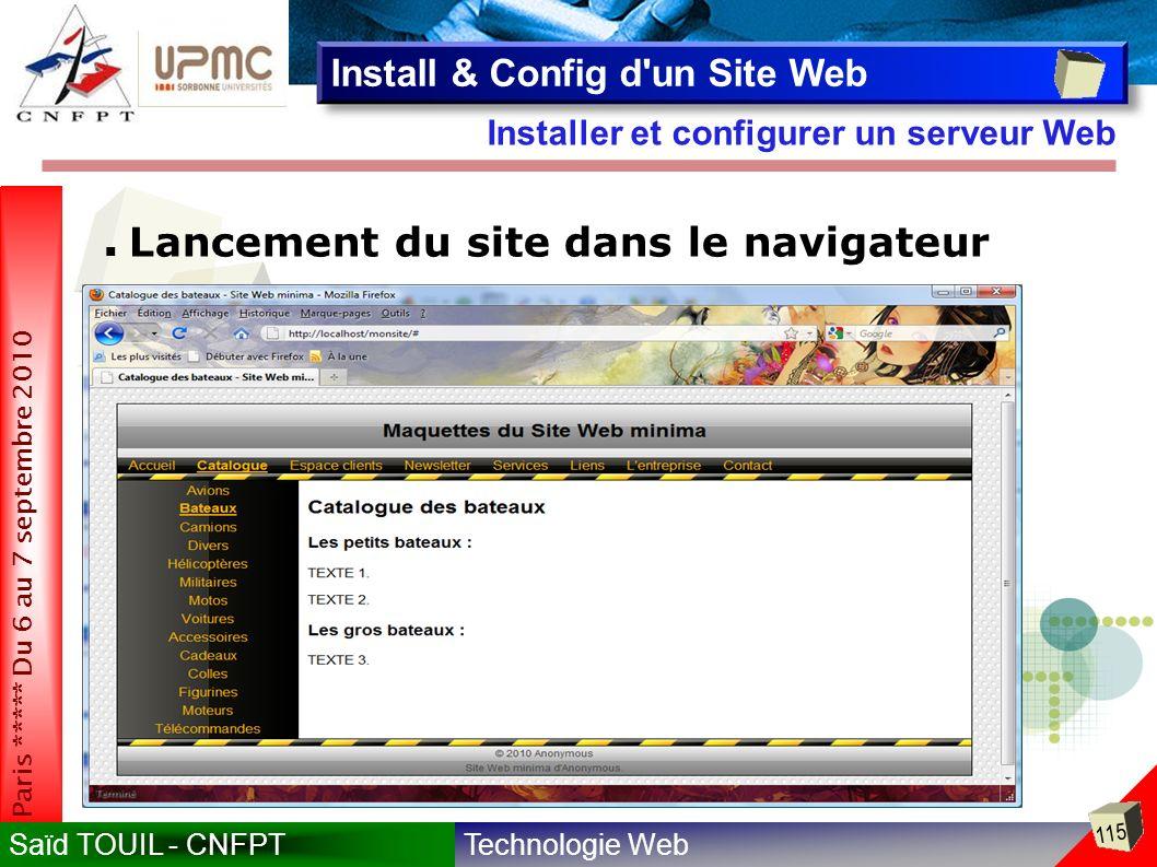 Technologie WebSaïd TOUIL - CNFPT 115 Paris ***** Du 6 au 7 septembre 2010 Installer et configurer un serveur Web Install & Config d un Site Web Lancement du site dans le navigateur