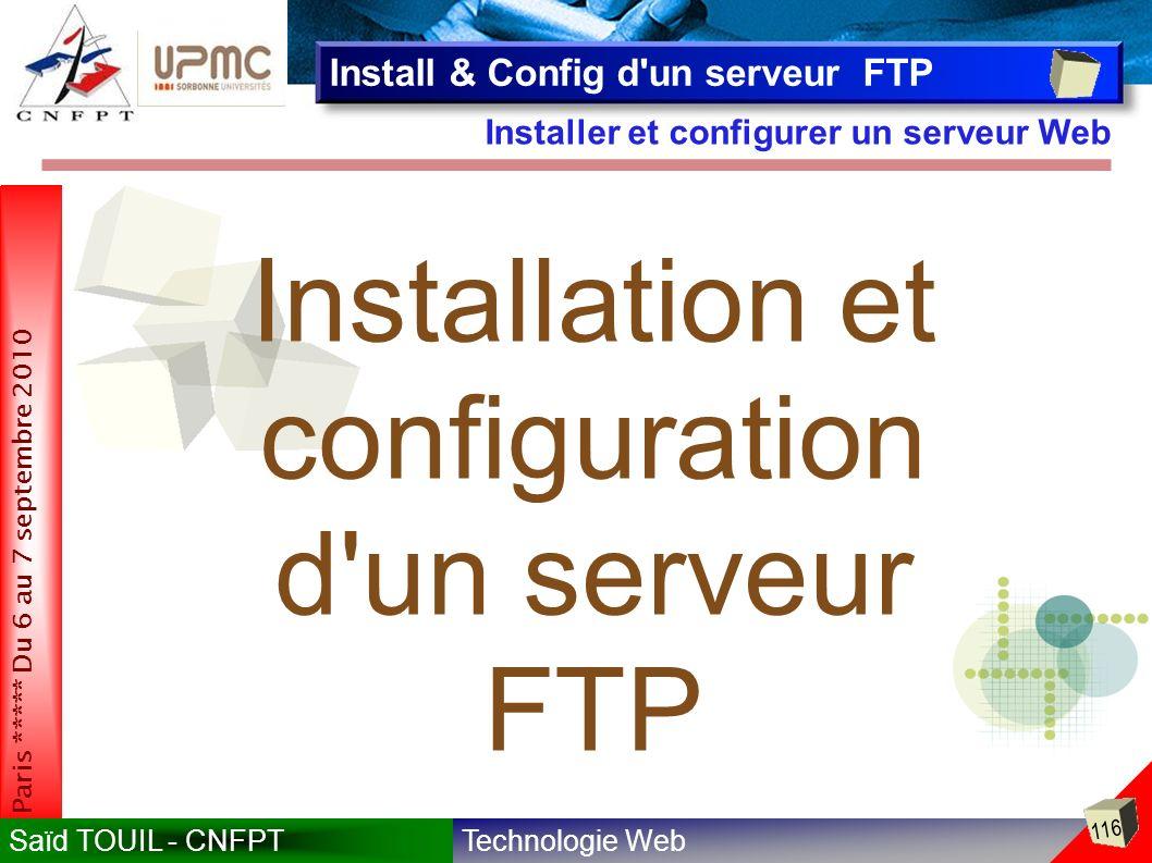 Technologie WebSaïd TOUIL - CNFPT 116 Paris ***** Du 6 au 7 septembre 2010 Installer et configurer un serveur Web Install & Config d un serveur FTP Installation et configuration d un serveur FTP