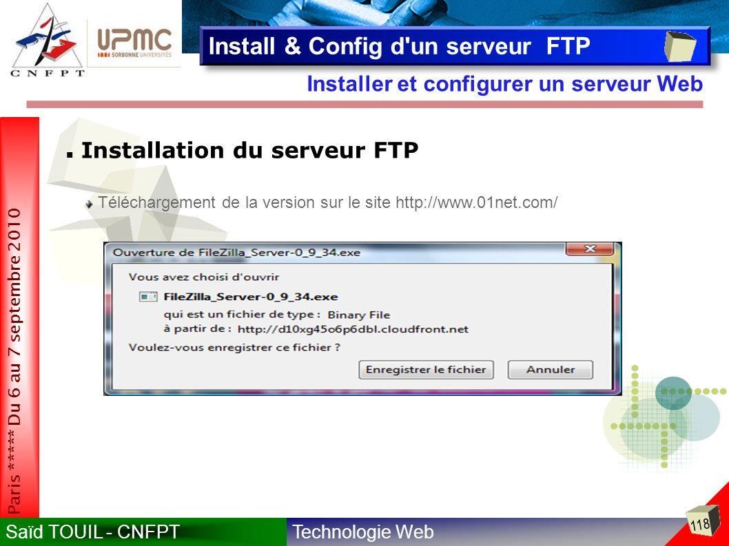 Technologie WebSaïd TOUIL - CNFPT 118 Paris ***** Du 6 au 7 septembre 2010 Installer et configurer un serveur Web Install & Config d un serveur FTP Installation du serveur FTP Téléchargement de la version sur le site http://www.01net.com/