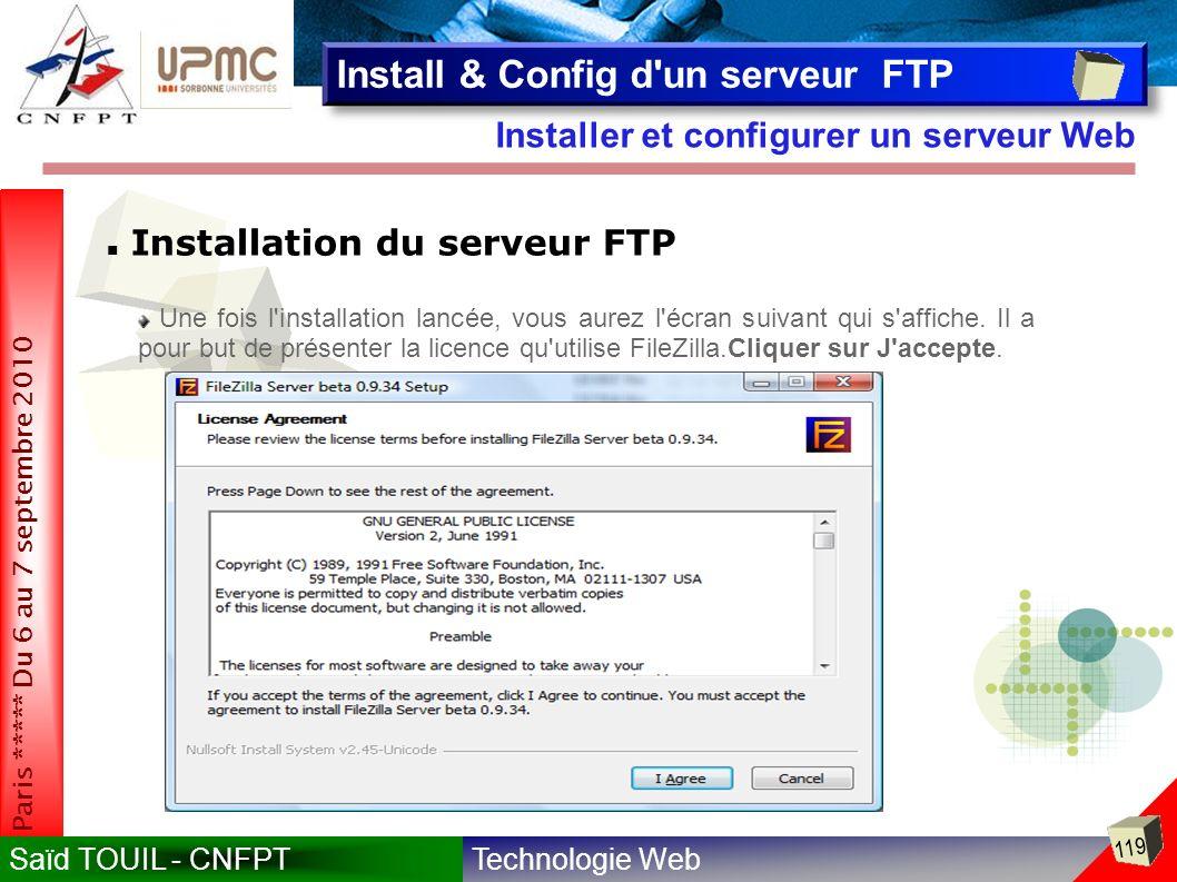 Technologie WebSaïd TOUIL - CNFPT 119 Paris ***** Du 6 au 7 septembre 2010 Installer et configurer un serveur Web Install & Config d un serveur FTP Installation du serveur FTP Une fois l installation lancée, vous aurez l écran suivant qui s affiche.