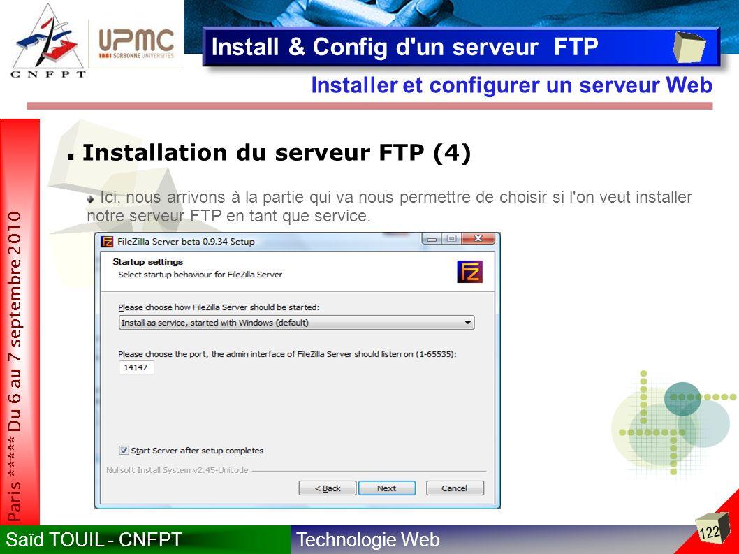 Technologie WebSaïd TOUIL - CNFPT 122 Paris ***** Du 6 au 7 septembre 2010 Installer et configurer un serveur Web Install & Config d un serveur FTP Installation du serveur FTP (4) Ici, nous arrivons à la partie qui va nous permettre de choisir si l on veut installer notre serveur FTP en tant que service.