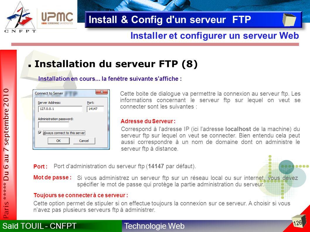 Technologie WebSaïd TOUIL - CNFPT 126 Paris ***** Du 6 au 7 septembre 2010 Installer et configurer un serveur Web Install & Config d un serveur FTP Installation du serveur FTP (8) Installation en cours...