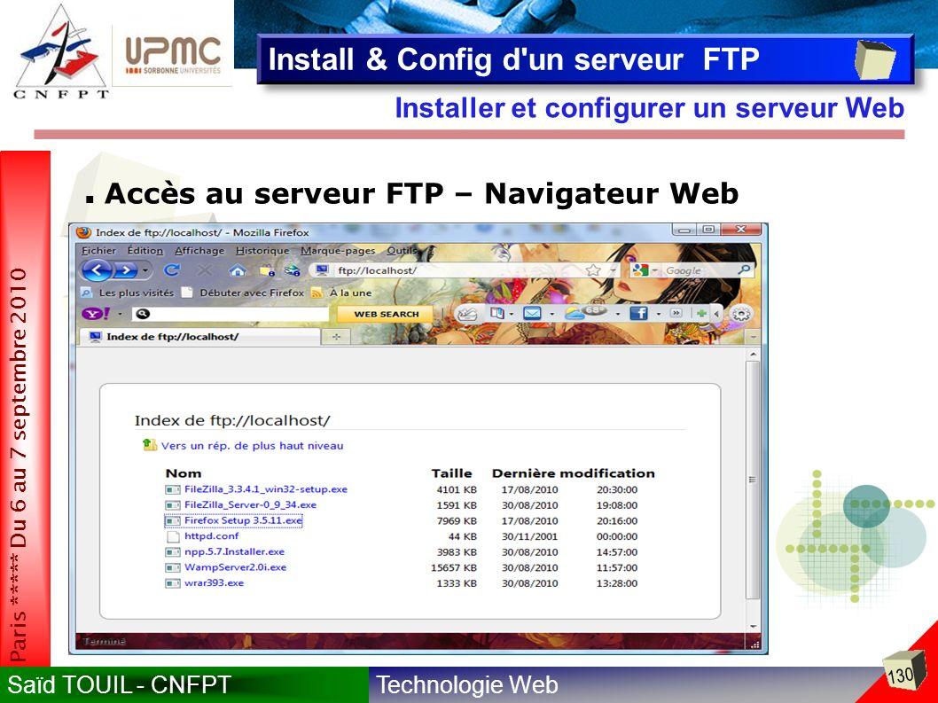 Technologie WebSaïd TOUIL - CNFPT 130 Paris ***** Du 6 au 7 septembre 2010 Installer et configurer un serveur Web Install & Config d un serveur FTP Accès au serveur FTP – Navigateur Web