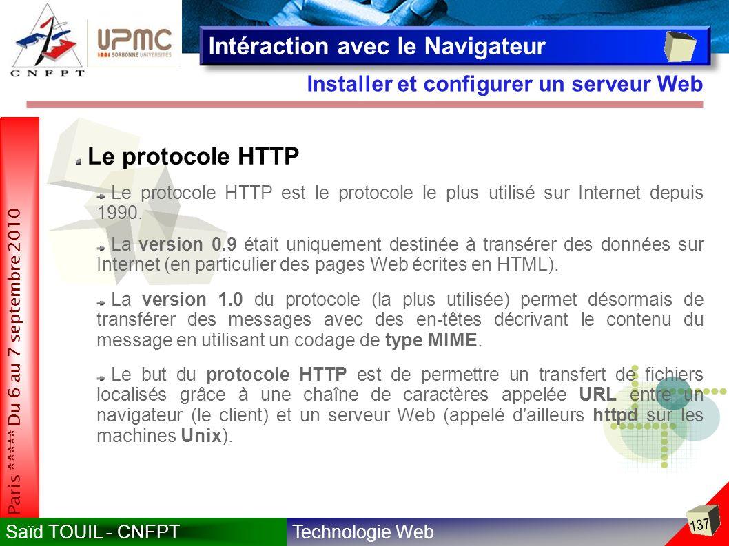 Technologie WebSaïd TOUIL - CNFPT 137 Paris ***** Du 6 au 7 septembre 2010 Installer et configurer un serveur Web Intéraction avec le Navigateur Le protocole HTTP Le protocole HTTP est le protocole le plus utilisé sur Internet depuis 1990.