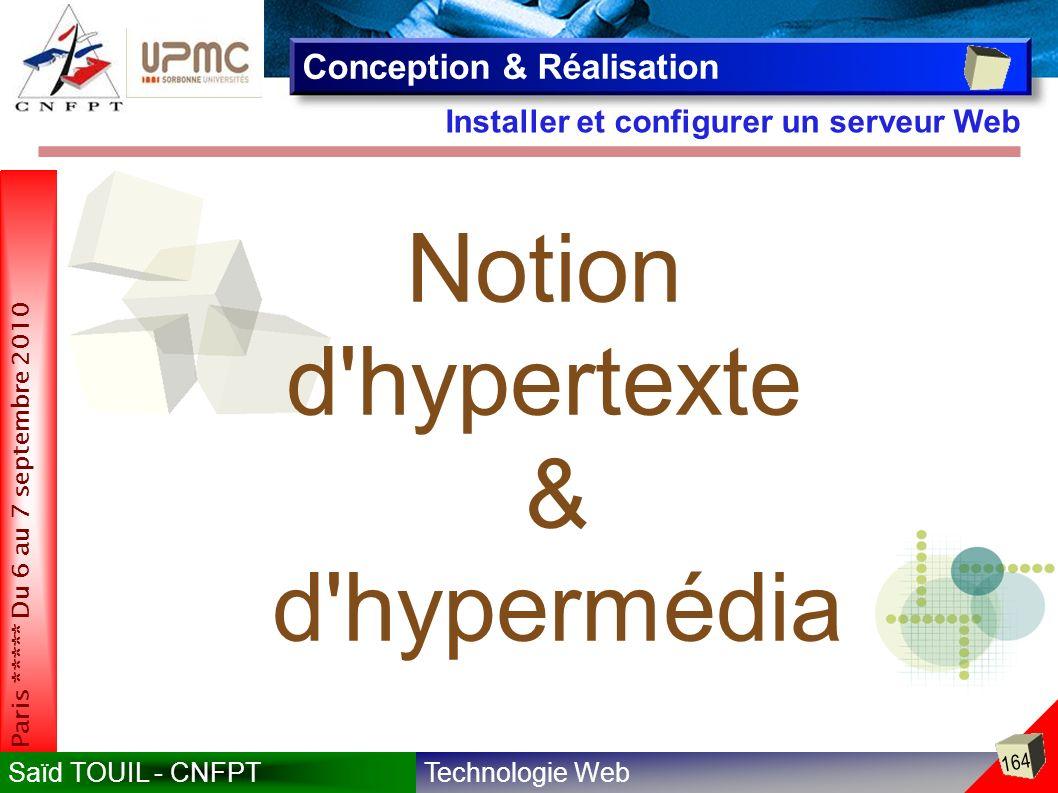 Technologie WebSaïd TOUIL - CNFPT 164 Paris ***** Du 6 au 7 septembre 2010 Installer et configurer un serveur Web Conception & Réalisation Notion d hypertexte & d hypermédia