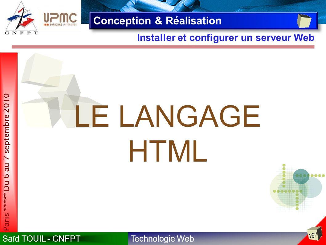 Technologie WebSaïd TOUIL - CNFPT 167 Paris ***** Du 6 au 7 septembre 2010 Installer et configurer un serveur Web Conception & Réalisation LE LANGAGE HTML