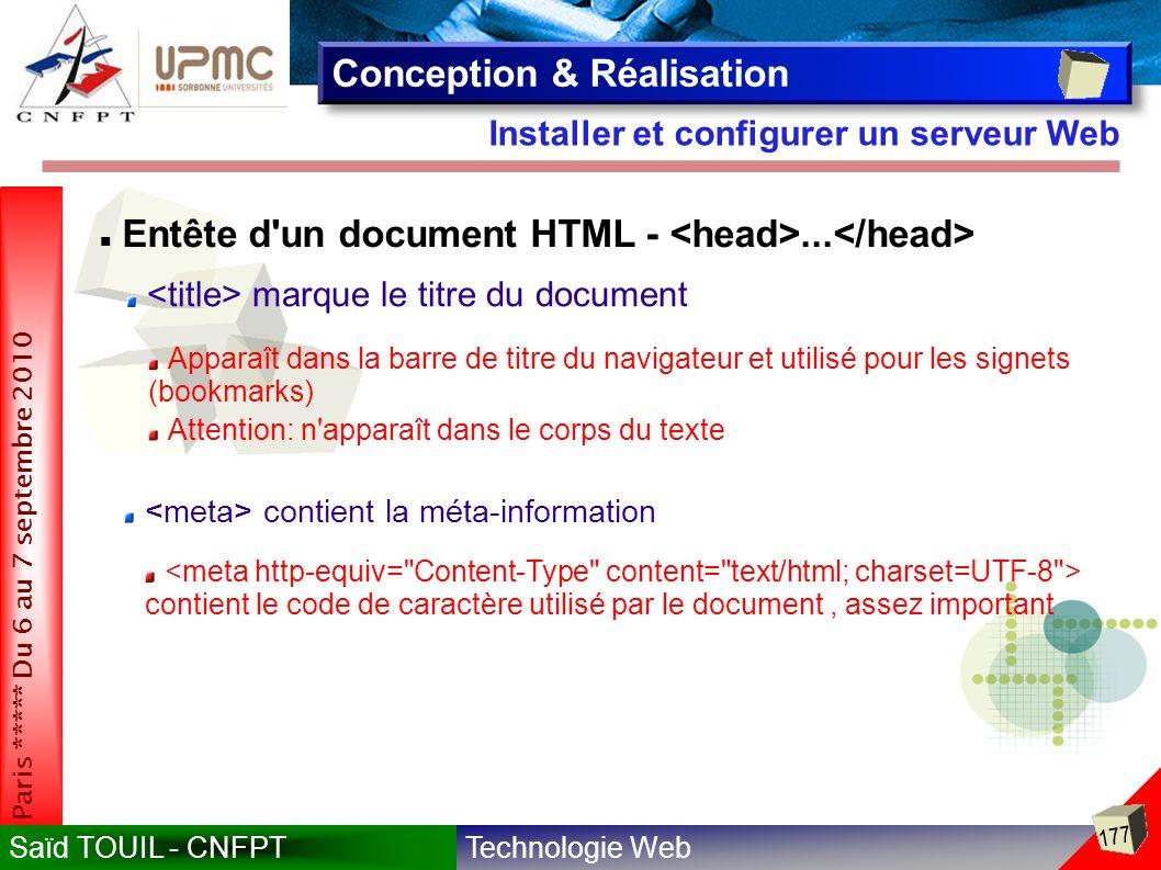 Technologie WebSaïd TOUIL - CNFPT 177 Paris ***** Du 6 au 7 septembre 2010 Installer et configurer un serveur Web Conception & Réalisation marque le titre du document Apparaît dans la barre de titre du navigateur et utilisé pour les signets (bookmarks) Entête d un document HTML -...