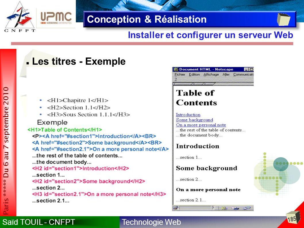 Technologie WebSaïd TOUIL - CNFPT 185 Paris ***** Du 6 au 7 septembre 2010 Installer et configurer un serveur Web Conception & Réalisation Les titres - Exemple