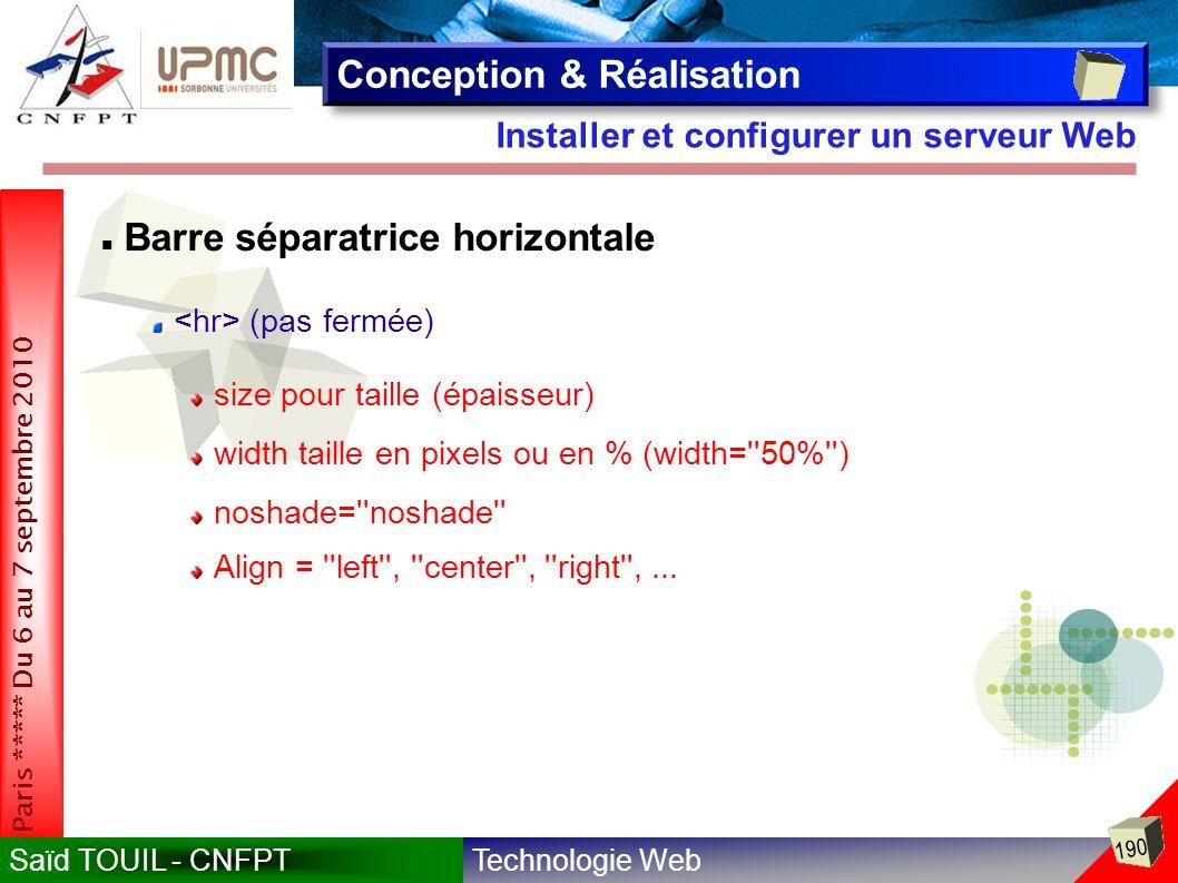 Technologie WebSaïd TOUIL - CNFPT 190 Paris ***** Du 6 au 7 septembre 2010 Installer et configurer un serveur Web Conception & Réalisation Barre séparatrice horizontale (pas fermée) size pour taille (épaisseur) width taille en pixels ou en % (width= 50% ) noshade= noshade Align = left , center , right ,...