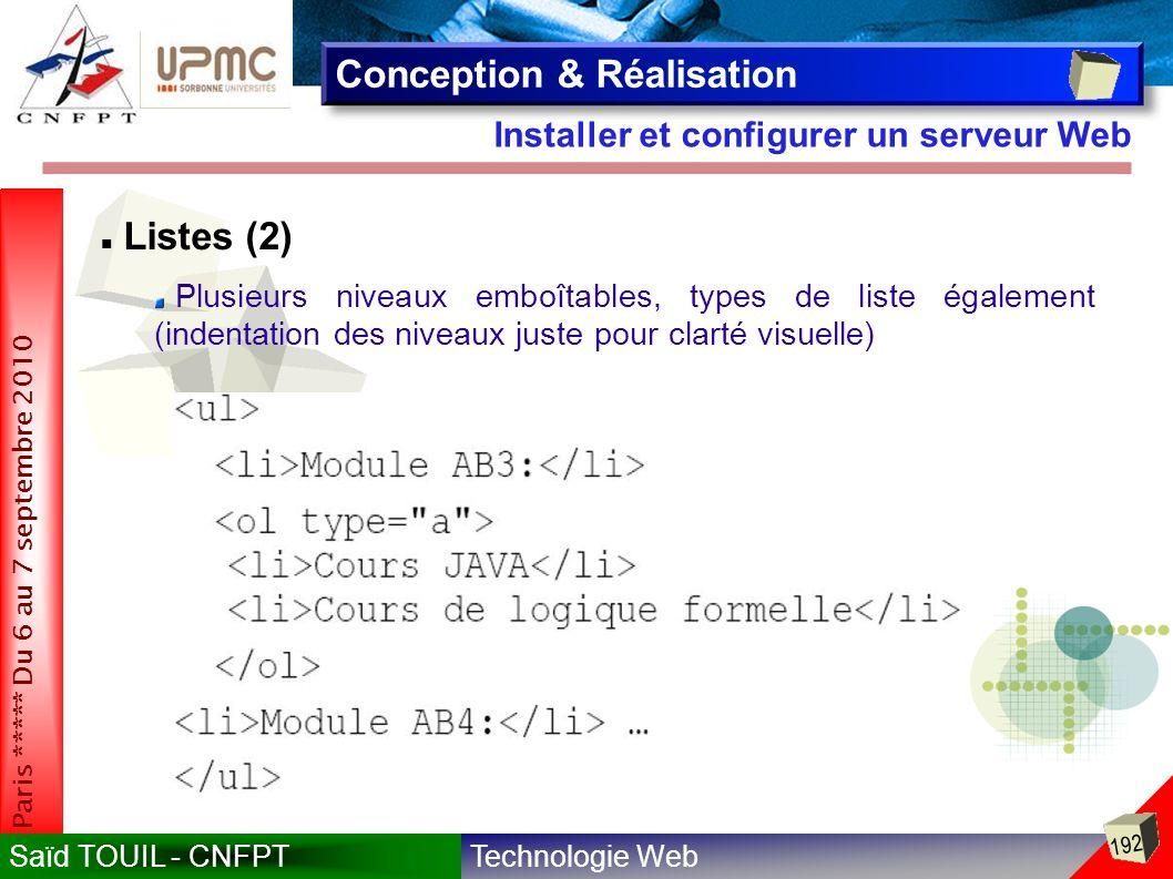 Technologie WebSaïd TOUIL - CNFPT 192 Paris ***** Du 6 au 7 septembre 2010 Installer et configurer un serveur Web Conception & Réalisation Listes (2) Plusieurs niveaux emboîtables, types de liste également (indentation des niveaux juste pour clarté visuelle)
