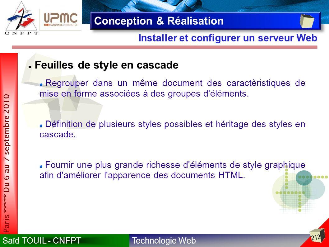 Technologie WebSaïd TOUIL - CNFPT 212 Paris ***** Du 6 au 7 septembre 2010 Installer et configurer un serveur Web Conception & Réalisation Feuilles de style en cascade Regrouper dans un même document des caractèristiques de mise en forme associées à des groupes d éléments.