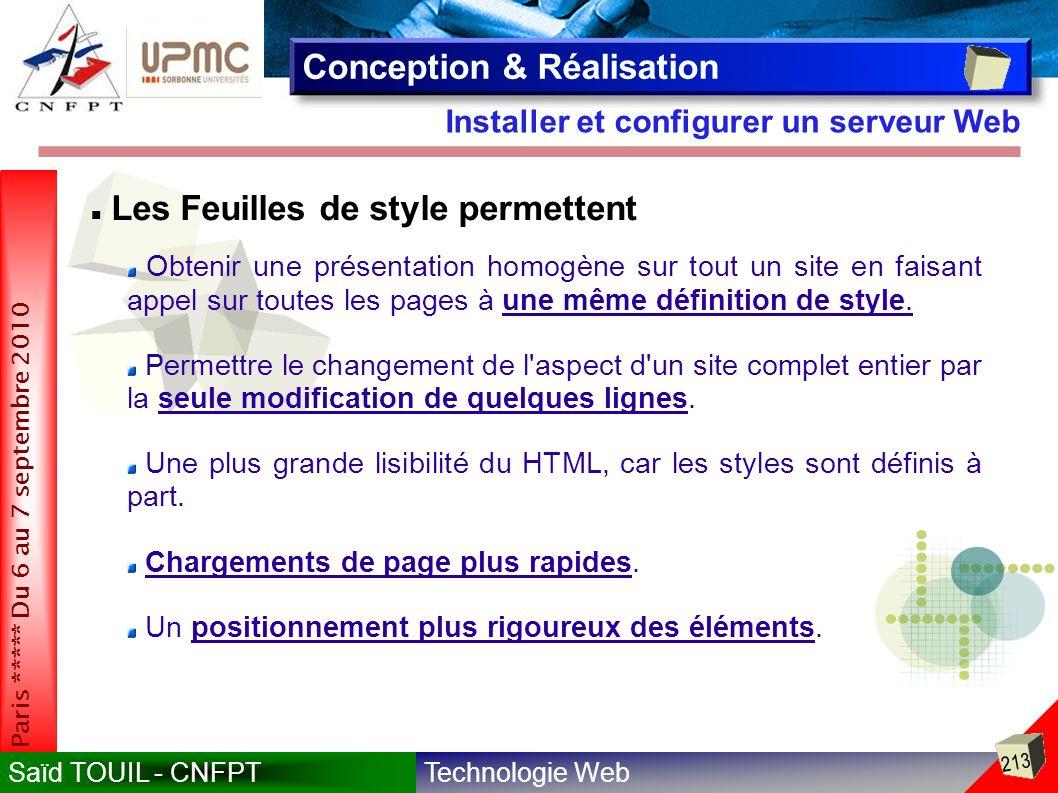 Technologie WebSaïd TOUIL - CNFPT 213 Paris ***** Du 6 au 7 septembre 2010 Installer et configurer un serveur Web Conception & Réalisation Les Feuilles de style permettent Obtenir une présentation homogène sur tout un site en faisant appel sur toutes les pages à une même définition de style.