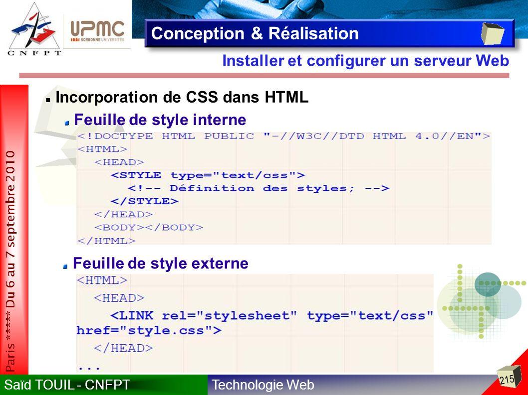 Technologie WebSaïd TOUIL - CNFPT 215 Paris ***** Du 6 au 7 septembre 2010 Installer et configurer un serveur Web Conception & Réalisation Feuille de style interne Feuille de style externe Incorporation de CSS dans HTML