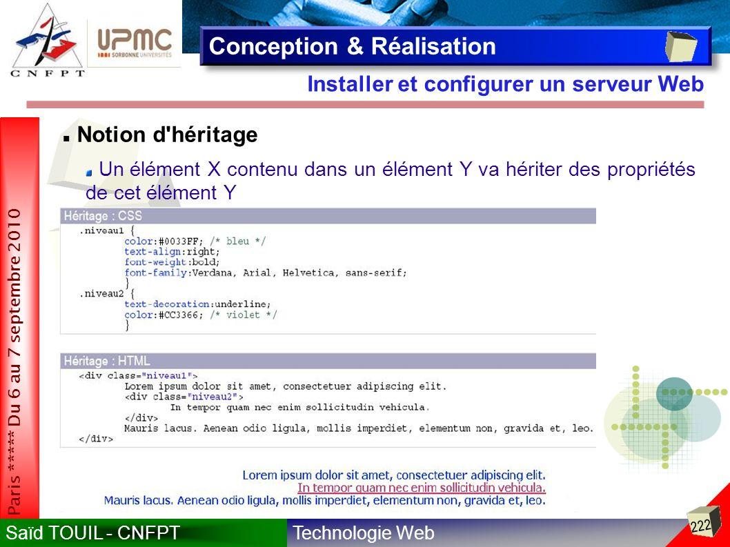 Technologie WebSaïd TOUIL - CNFPT 222 Paris ***** Du 6 au 7 septembre 2010 Installer et configurer un serveur Web Conception & Réalisation Notion d héritage Un élément X contenu dans un élément Y va hériter des propriétés de cet élément Y