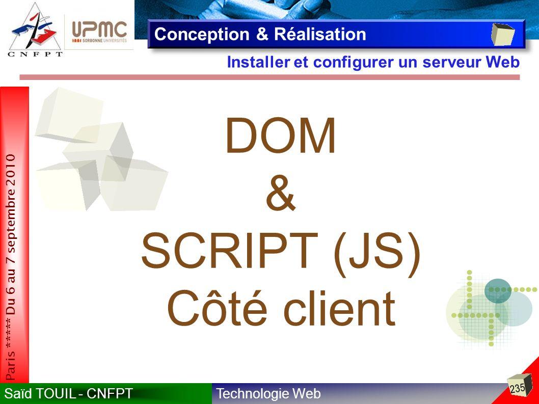 Technologie WebSaïd TOUIL - CNFPT 235 Paris ***** Du 6 au 7 septembre 2010 Installer et configurer un serveur Web Conception & Réalisation DOM & SCRIPT (JS) Côté client