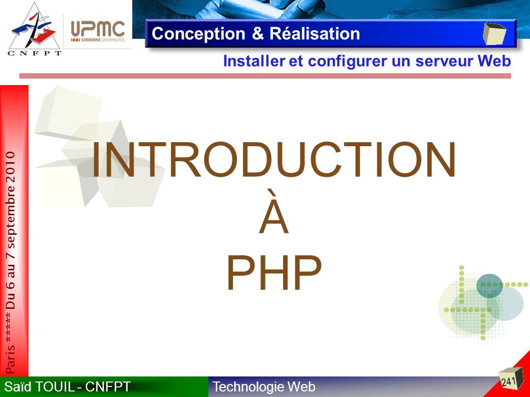 Technologie WebSaïd TOUIL - CNFPT 241 Paris ***** Du 6 au 7 septembre 2010 Installer et configurer un serveur Web Conception & Réalisation INTRODUCTION À PHP