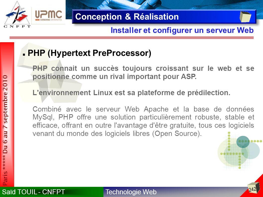 Technologie WebSaïd TOUIL - CNFPT 242 Paris ***** Du 6 au 7 septembre 2010 Installer et configurer un serveur Web Conception & Réalisation PHP (Hypertext PreProcessor) PHP connait un succès toujours croissant sur le web et se positionne comme un rival important pour ASP.