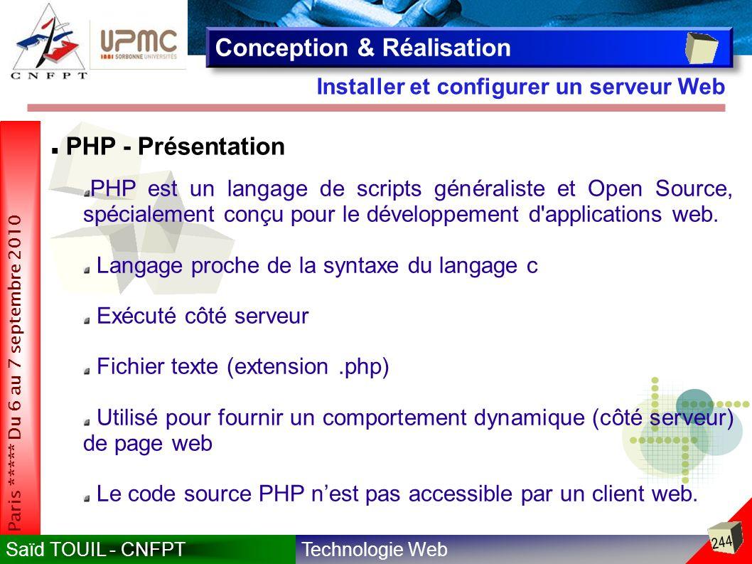 Technologie WebSaïd TOUIL - CNFPT 244 Paris ***** Du 6 au 7 septembre 2010 Installer et configurer un serveur Web Conception & Réalisation PHP - Présentation PHP est un langage de scripts généraliste et Open Source, spécialement conçu pour le développement d applications web.