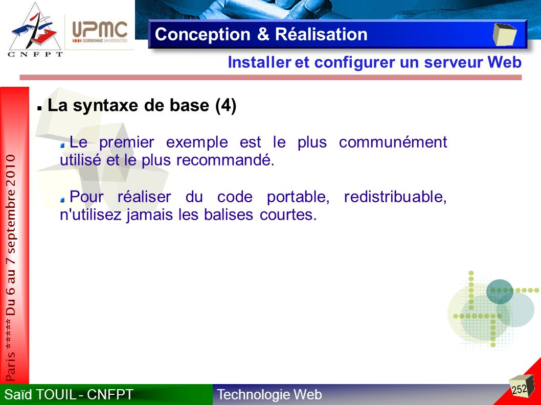 Technologie WebSaïd TOUIL - CNFPT 252 Paris ***** Du 6 au 7 septembre 2010 Installer et configurer un serveur Web Conception & Réalisation La syntaxe de base (4) Le premier exemple est le plus communément utilisé et le plus recommandé.