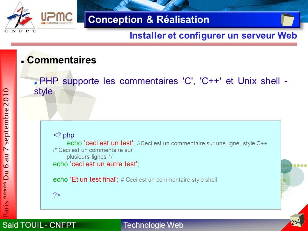 Technologie WebSaïd TOUIL - CNFPT 254 Paris ***** Du 6 au 7 septembre 2010 Installer et configurer un serveur Web Conception & Réalisation Commentaires PHP supporte les commentaires C , C++ et Unix shell - style <.