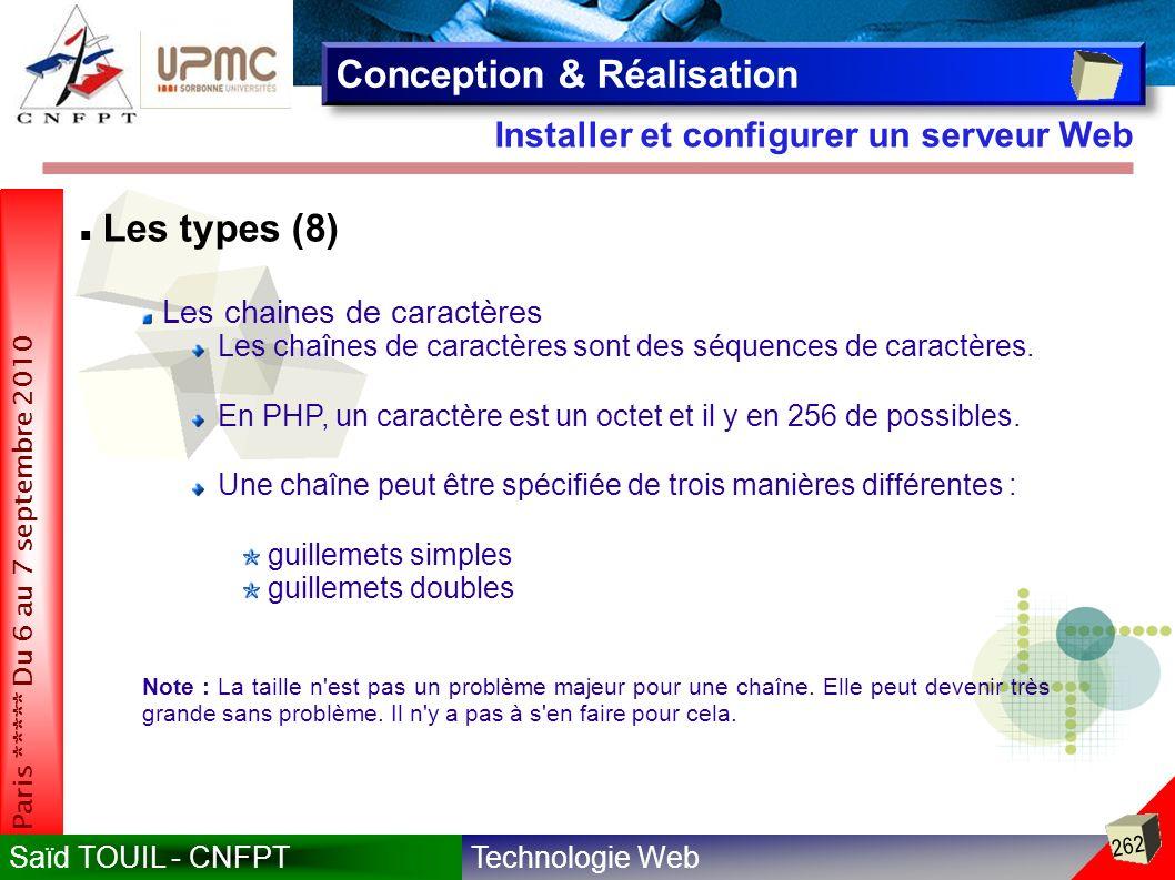 Technologie WebSaïd TOUIL - CNFPT 262 Paris ***** Du 6 au 7 septembre 2010 Installer et configurer un serveur Web Conception & Réalisation Les types (8) Les chaines de caractères Les chaînes de caractères sont des séquences de caractères.