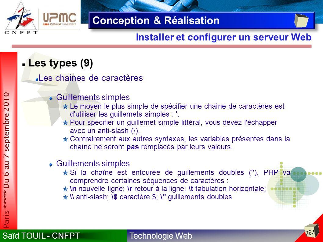 Technologie WebSaïd TOUIL - CNFPT 263 Paris ***** Du 6 au 7 septembre 2010 Installer et configurer un serveur Web Conception & Réalisation Les types (9) Les chaines de caractères Guillements simples Le moyen le plus simple de spécifier une chaîne de caractères est d utiliser les guillemets simples : .