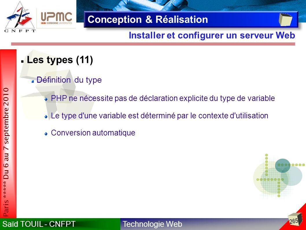 Technologie WebSaïd TOUIL - CNFPT 265 Paris ***** Du 6 au 7 septembre 2010 Installer et configurer un serveur Web Conception & Réalisation Les types (11) Définition du type PHP ne nécessite pas de déclaration explicite du type de variable Le type d une variable est déterminé par le contexte d utilisation Conversion automatique