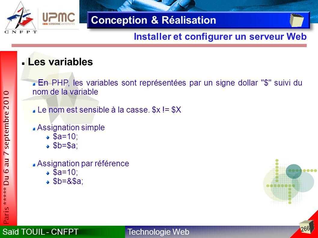 Technologie WebSaïd TOUIL - CNFPT 266 Paris ***** Du 6 au 7 septembre 2010 Installer et configurer un serveur Web Conception & Réalisation Les variables En PHP, les variables sont représentées par un signe dollar $ suivi du nom de la variable Le nom est sensible à la casse.