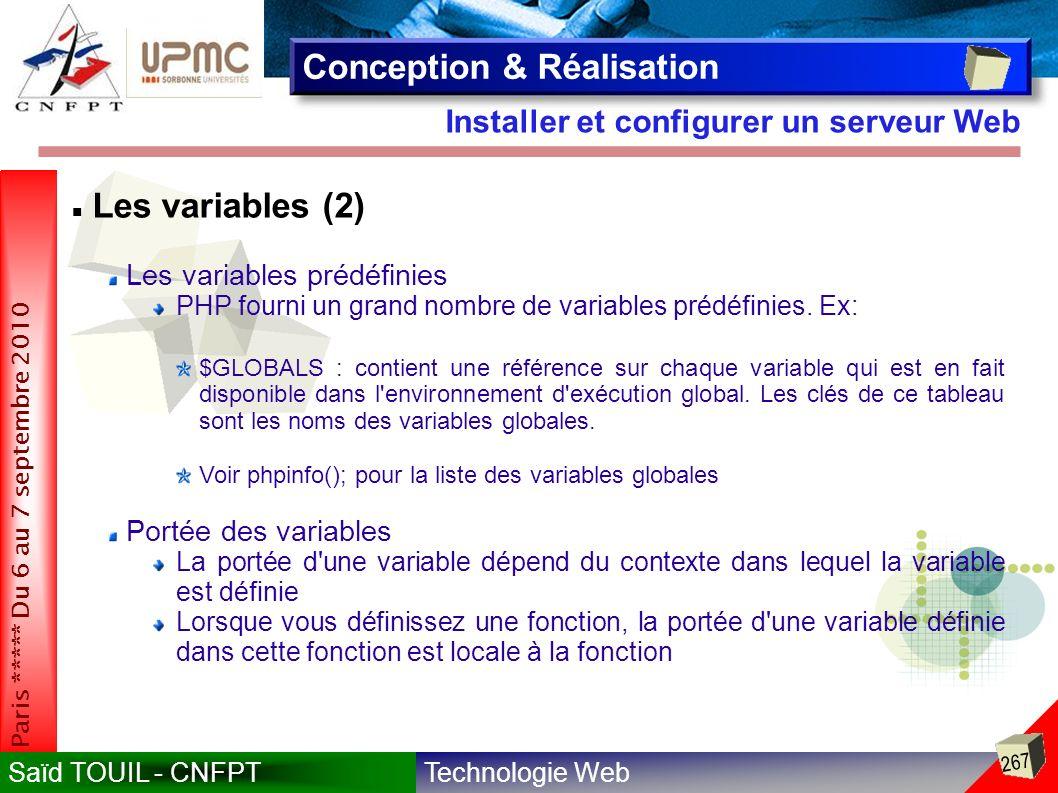 Technologie WebSaïd TOUIL - CNFPT 267 Paris ***** Du 6 au 7 septembre 2010 Installer et configurer un serveur Web Conception & Réalisation Les variables (2) Les variables prédéfinies PHP fourni un grand nombre de variables prédéfinies.
