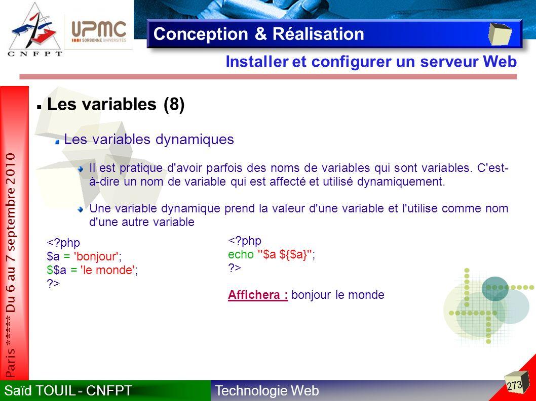 Technologie WebSaïd TOUIL - CNFPT 273 Paris ***** Du 6 au 7 septembre 2010 Installer et configurer un serveur Web Conception & Réalisation Les variables (8) Les variables dynamiques Il est pratique d avoir parfois des noms de variables qui sont variables.
