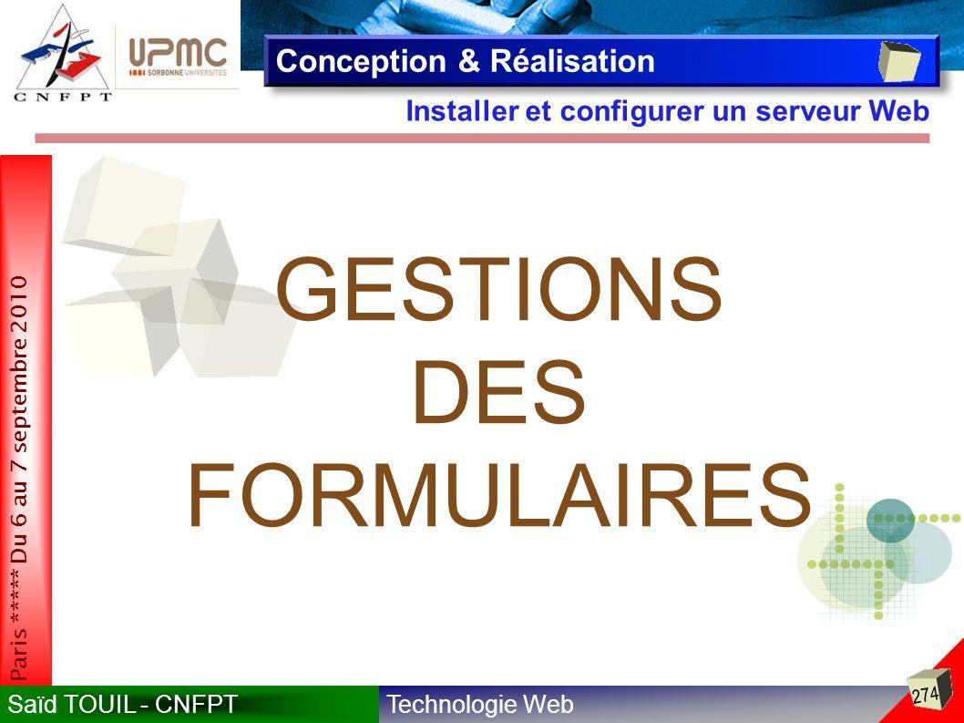 Technologie WebSaïd TOUIL - CNFPT 274 Paris ***** Du 6 au 7 septembre 2010 Installer et configurer un serveur Web Conception & Réalisation GESTIONS DES FORMULAIRES