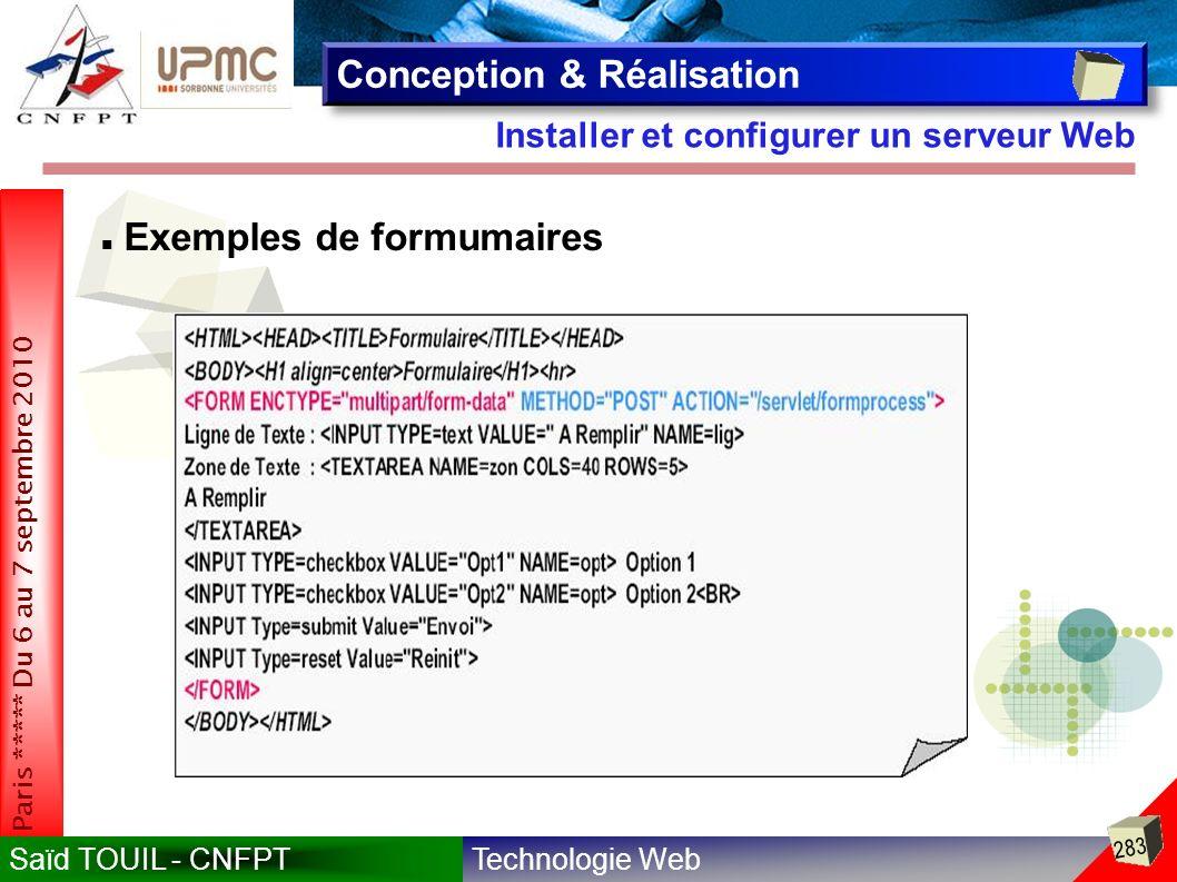 Technologie WebSaïd TOUIL - CNFPT 283 Paris ***** Du 6 au 7 septembre 2010 Installer et configurer un serveur Web Conception & Réalisation Exemples de formumaires