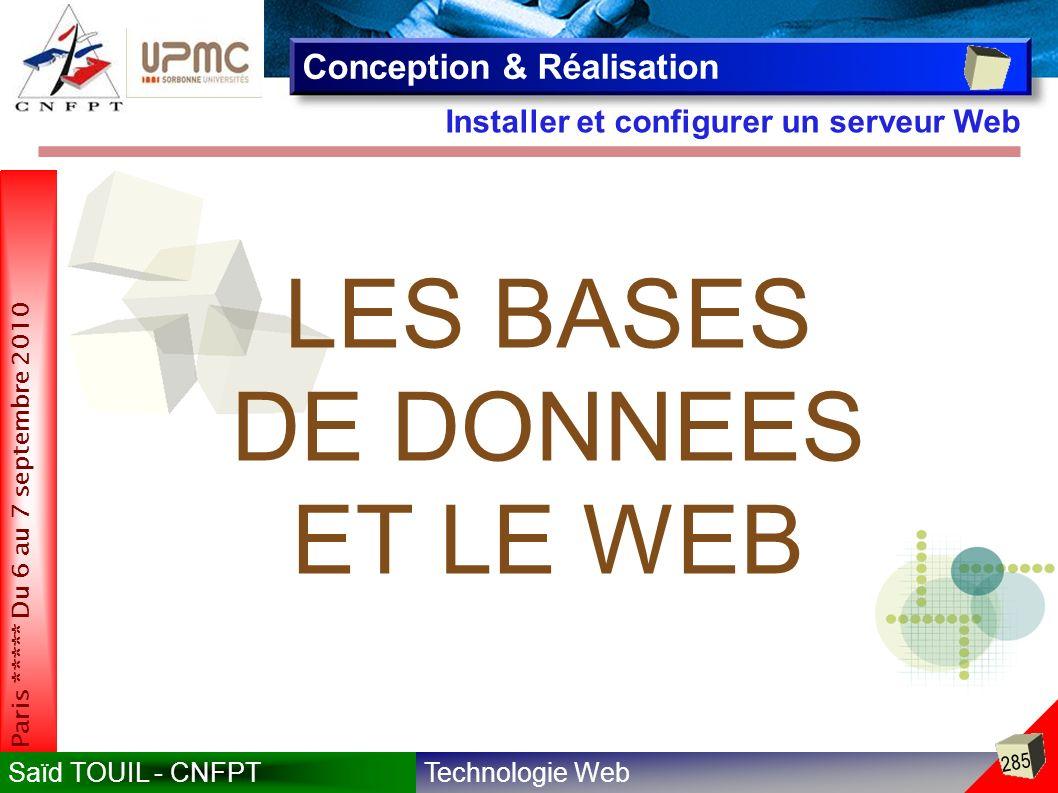 Technologie WebSaïd TOUIL - CNFPT 285 Paris ***** Du 6 au 7 septembre 2010 Installer et configurer un serveur Web Conception & Réalisation LES BASES DE DONNEES ET LE WEB