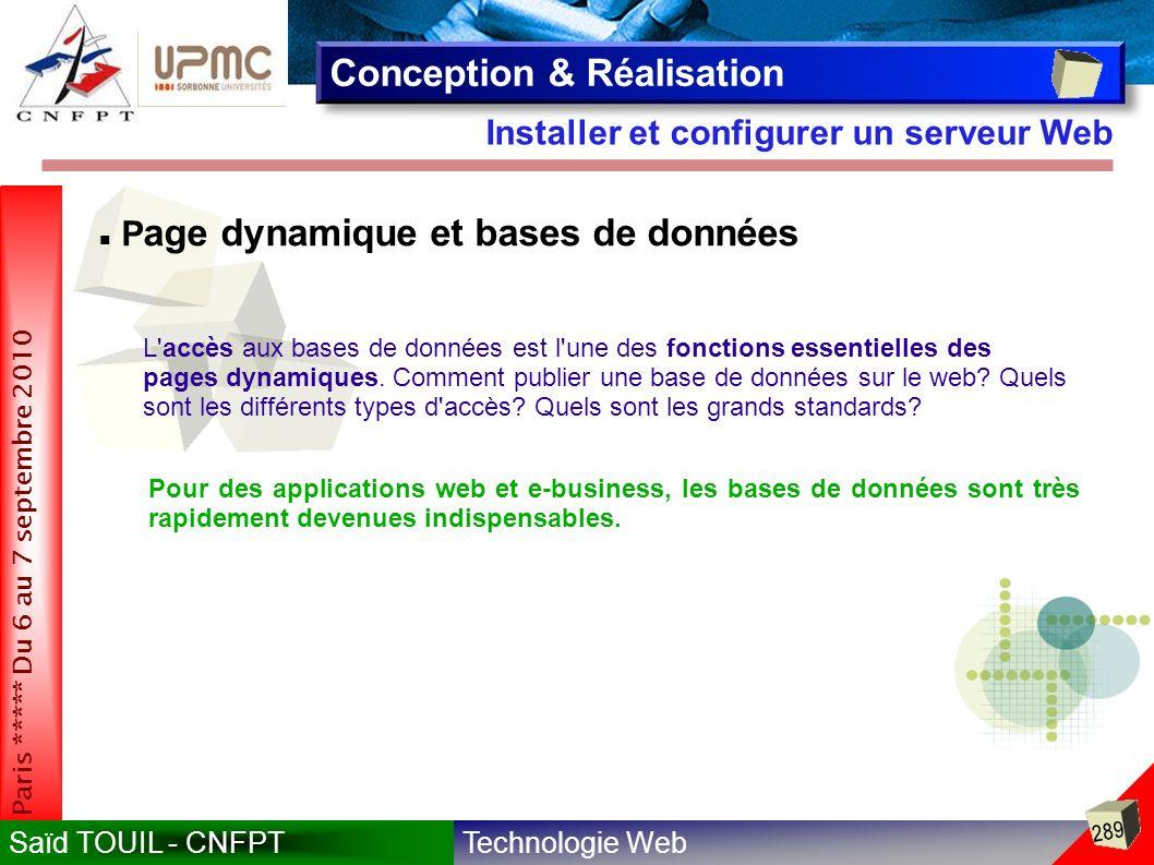 Technologie WebSaïd TOUIL - CNFPT 289 Paris ***** Du 6 au 7 septembre 2010 Installer et configurer un serveur Web Conception & Réalisation P age dynamique et bases de données L accès aux bases de données est l une des fonctions essentielles des pages dynamiques.
