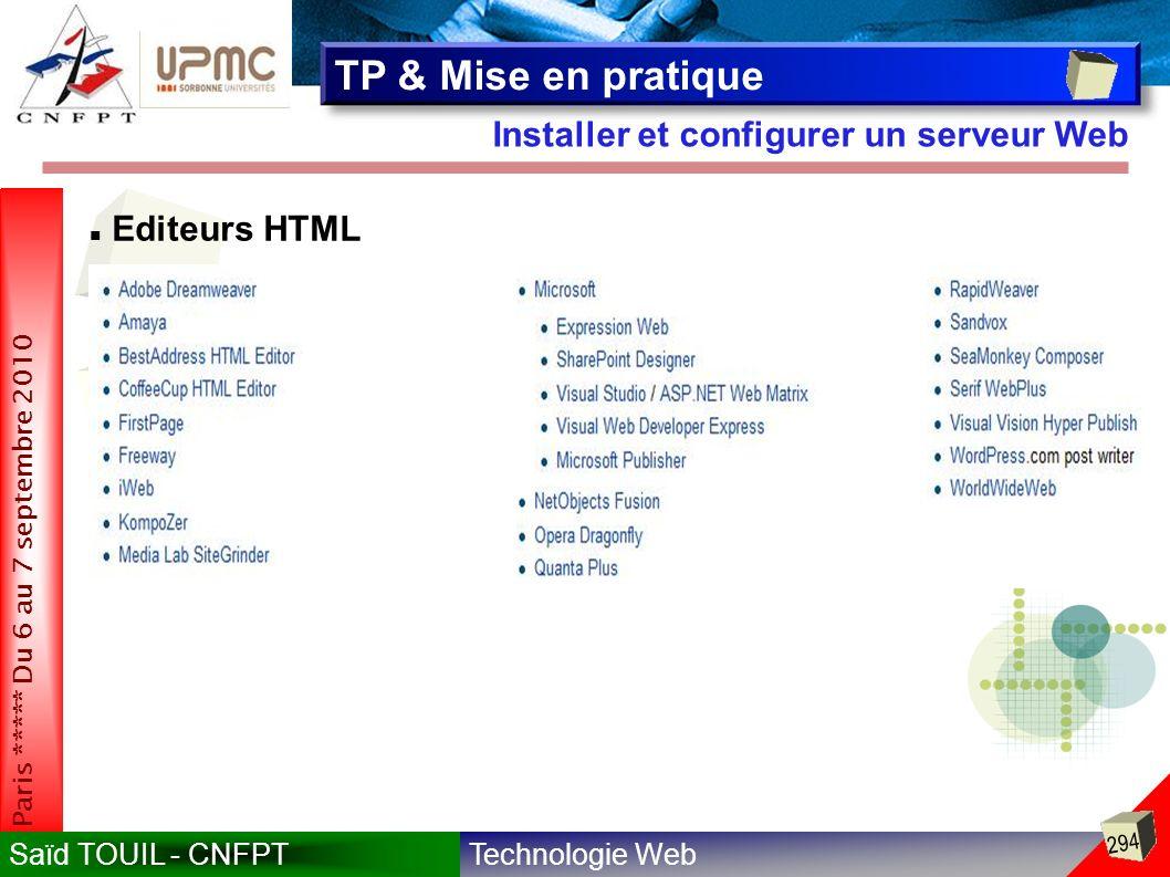 Technologie WebSaïd TOUIL - CNFPT 294 Paris ***** Du 6 au 7 septembre 2010 Installer et configurer un serveur Web TP & Mise en pratique Editeurs HTML