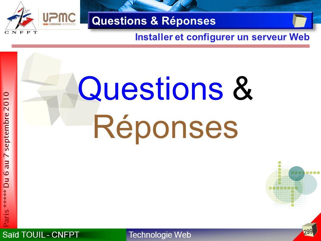 Technologie WebSaïd TOUIL - CNFPT 299 Paris ***** Du 6 au 7 septembre 2010 Installer et configurer un serveur Web Questions & Réponses