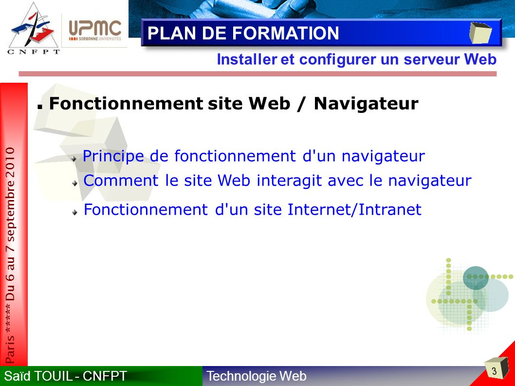 Technologie WebSaïd TOUIL - CNFPT 254 Paris ***** Du 6 au 7 septembre 2010 Installer et configurer un serveur Web Conception & Réalisation Commentaires PHP supporte les commentaires C , C++ et Unix shell - style <.