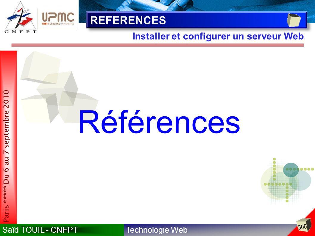 Technologie WebSaïd TOUIL - CNFPT 300 Paris ***** Du 6 au 7 septembre 2010 Installer et configurer un serveur Web REFERENCES Références
