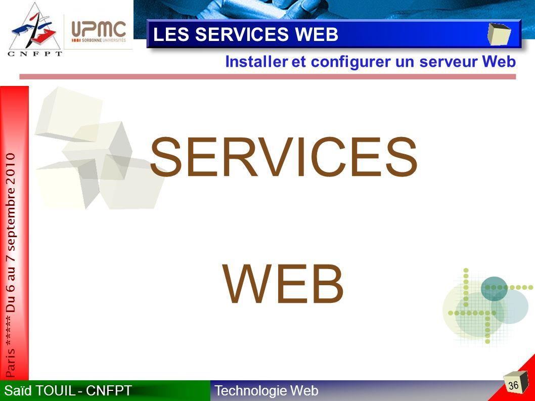 Technologie WebSaïd TOUIL - CNFPT 36 Paris ***** Du 6 au 7 septembre 2010 Installer et configurer un serveur Web LES SERVICES WEB SERVICES WEB