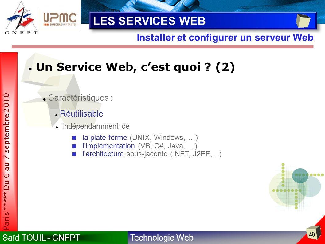 Technologie WebSaïd TOUIL - CNFPT 40 Paris ***** Du 6 au 7 septembre 2010 Installer et configurer un serveur Web LES SERVICES WEB Un Service Web, cest quoi .