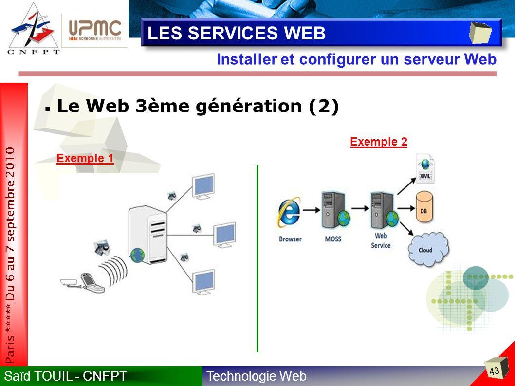 Technologie WebSaïd TOUIL - CNFPT 43 Paris ***** Du 6 au 7 septembre 2010 Installer et configurer un serveur Web LES SERVICES WEB Le Web 3ème génération (2) Exemple 1 Exemple 2