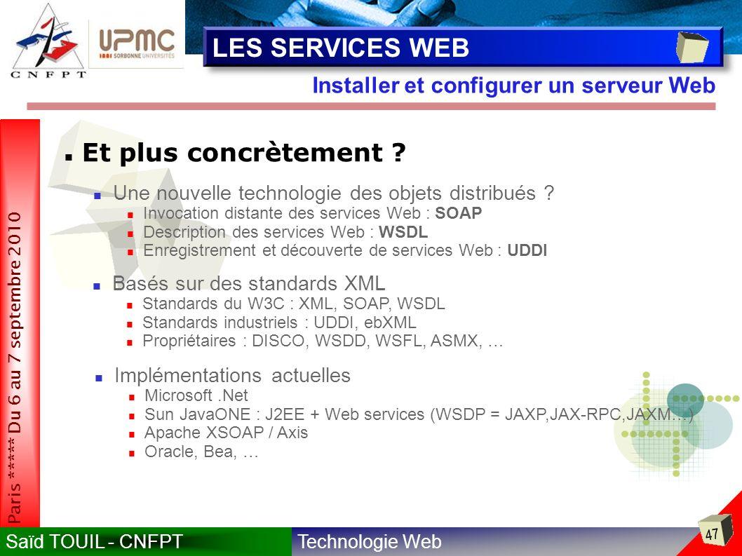 Technologie WebSaïd TOUIL - CNFPT 47 Paris ***** Du 6 au 7 septembre 2010 Installer et configurer un serveur Web LES SERVICES WEB Et plus concrètement .