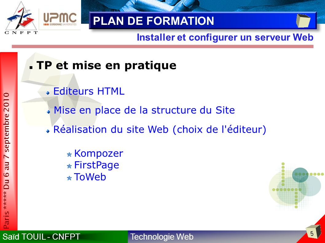 Technologie WebSaïd TOUIL - CNFPT 176 Paris ***** Du 6 au 7 septembre 2010 Installer et configurer un serveur Web Conception & Réalisation Structure d un document HTML