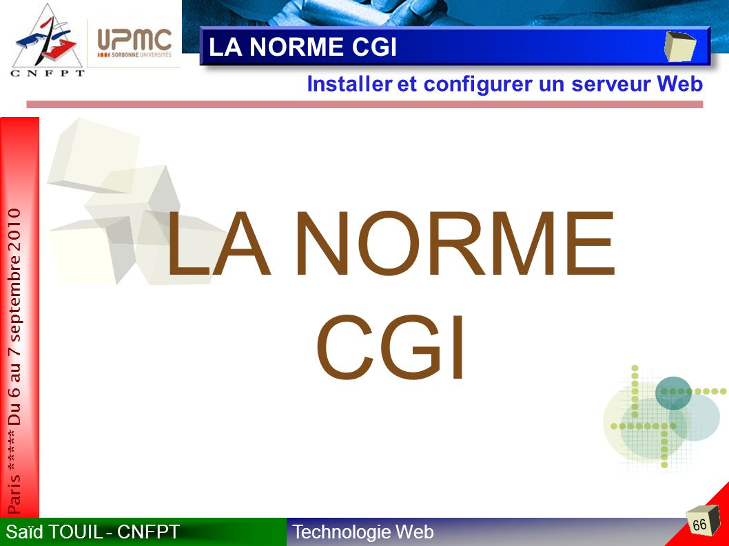 Technologie WebSaïd TOUIL - CNFPT 66 Paris ***** Du 6 au 7 septembre 2010 Installer et configurer un serveur Web LA NORME CGI